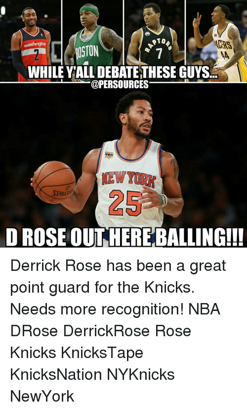 Derrick Rose, Memes, and 🤖: RTOA  washington  WHILE YALL DEBATE THESE GUYS  @PER SOURCES  D ROSE OUT HEREBALLING!!! Derrick Rose has been a great point guard for the Knicks. Needs more recognition! NBA DRose DerrickRose Rose Knicks KnicksTape KnicksNation NYKnicks NewYork