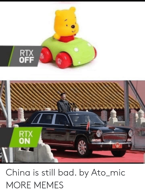 mic: RTX  OFF  RTX  ON China is still bad. by Ato_mic MORE MEMES
