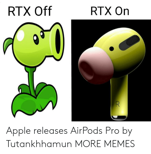 Airpods: RTX Off  RTX On  R Apple releases AirPods Pro by Tutankhhamun MORE MEMES