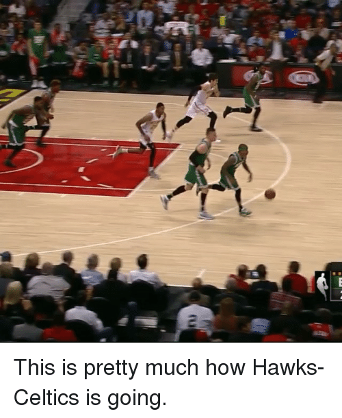 Celtic: ru This is pretty much how Hawks-Celtics is going.