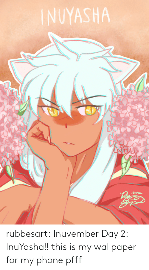 Wallpaper: rubbesart: Inuvember Day 2: InuYasha!!  this is my wallpaper for my phone pfff