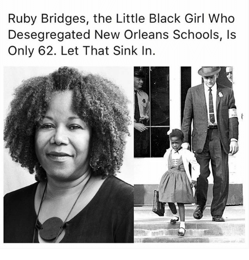 Memes, Black, and Girl: Ruby Bridges, the Little Black Girl Who  Desegregated New Orleans Schools, Is  Only 62. Let That Sink In.