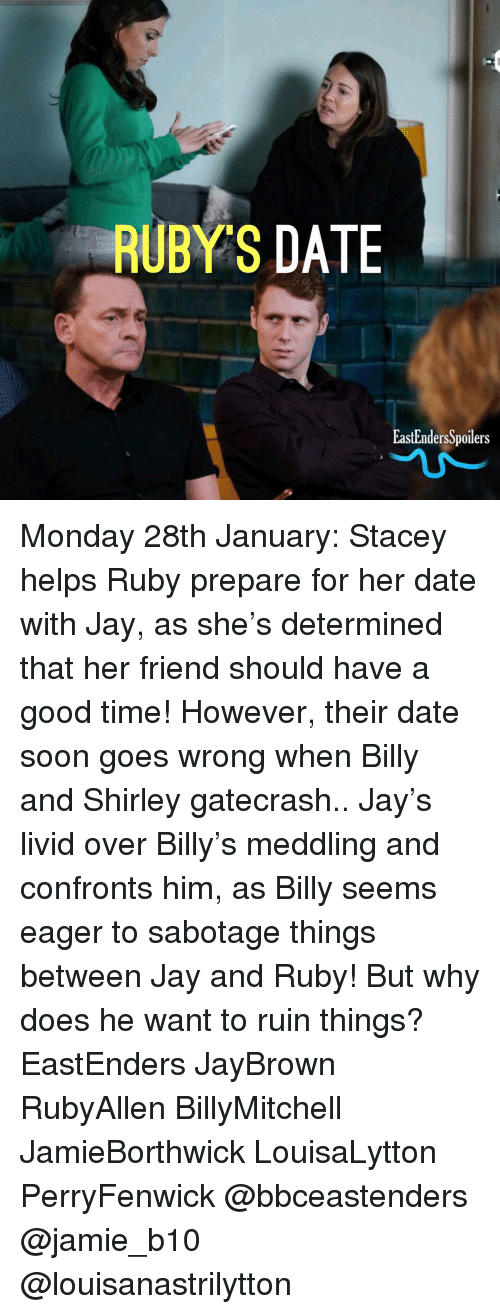 EastEnders: RUBYS DATE  EastEndersSpoilers Monday 28th January: Stacey helps Ruby prepare for her date with Jay, as she's determined that her friend should have a good time! However, their date soon goes wrong when Billy and Shirley gatecrash.. Jay's livid over Billy's meddling and confronts him, as Billy seems eager to sabotage things between Jay and Ruby! But why does he want to ruin things? EastEnders JayBrown RubyAllen BillyMitchell JamieBorthwick LouisaLytton PerryFenwick @bbceastenders @jamie_b10 @louisanastrilytton