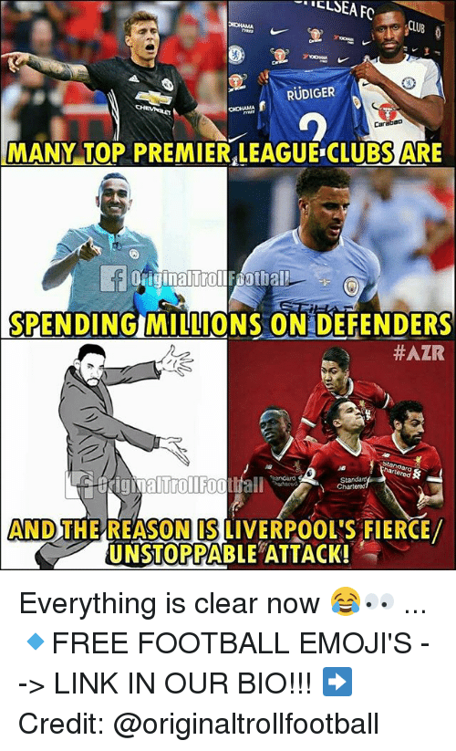 Football, Memes, and Premier League: RUDIGER  MANY-TOP PREMIR IEAGUR CLUB5 ARE  Car  MANY TOP PREMIER LEAGUE CLUBS ARE  SPENDING MILLIONS ON DEFENDERS  #AZR  Standara  ANDTHE REASON ISLIVERPOOL'S FIERCE/  UNSTOPPABLE ATTACK! Everything is clear now 😂👀 ... 🔹FREE FOOTBALL EMOJI'S --> LINK IN OUR BIO!!! ➡️Credit: @originaltrollfootball