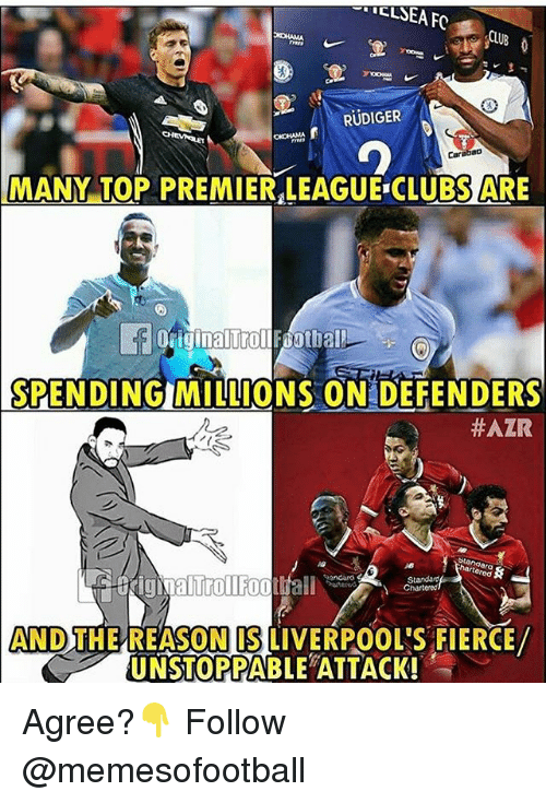Memes, Premier League, and Reason: RUDIGER  WANY,10P PREMIER EAURCUBS ARE  Car  MANY TOP PREMIER LEAGUE CLUBS ARE  Oiginalurollfbotbal  0  SPENDING MILLIONS ON DEFENDERS  #AZR  Cnartered  AND THE REASON IS LIVERPOOL'S FIERCE  UNSTOPPABLE ATTACK Agree?👇 Follow @memesofootball