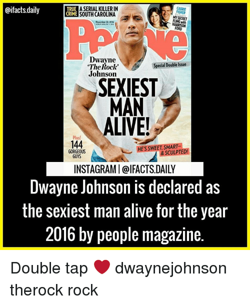 """Peoples Magazine: RUE A SERIAL KILLERIN  @ifacts.daily  CARRIE  MY SECRET  November21, 2016  HARRISON  Dwayne  Special Double Issue  """"The Rock""""  Johnson  SEXIEST  MAN  ALIVE!  Plus!  144  ES SWEET, SMART  GORGEOUS  GUYS  INSTAGRAMI Cal FACTSDAILY  Dwayne Johnson declared as  the sexiest man alive for the year  2016 by people magazine. Double tap ❤ dwaynejohnson therock rock"""