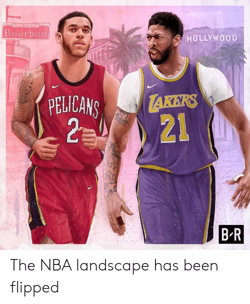 takers: Rue Bourhoo  Bourbon  HOLLYWOOD  TAKERS  21  PELICANS  2 0  B R The NBA landscape has been flipped