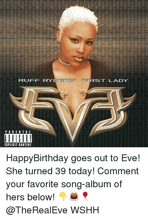 Memes, Wshh, and Today: RUFFRYDERS IRST LADY  EXPLICIT CONTENT HappyBirthday goes out to Eve! She turned 39 today! Comment your favorite song-album of hers below! 👇🎂🎈@TheRealEve WSHH