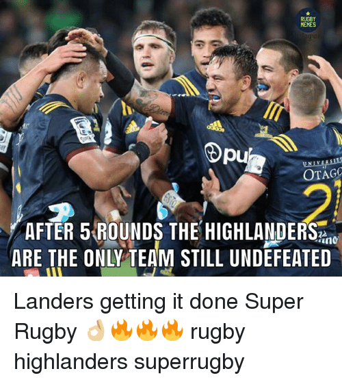 Super Rugby: RUGBY  MEMES  pu  OTAGO  21  AFTER 5 ROUNDS THE HIGHLANDERS  ARE THE ONLY TEAM STILL UNDEFEATED Landers getting it done Super Rugby 👌🏼🔥🔥🔥 rugby highlanders superrugby