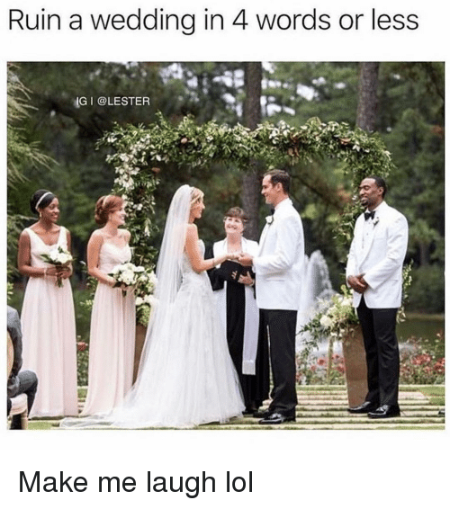 Lol, Memes, and Wedding: Ruin a wedding in 4 words or less  IG I @LESTER Make me laugh lol