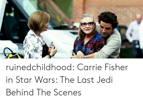 fisher: ruinedchildhood:  Carrie Fisher in Star Wars: The Last Jedi Behind The Scenes