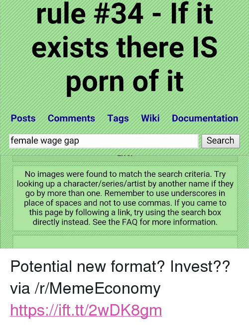 """Images, Information, and Link: rule #34- If it  exists there IS  porn of it  Posts Comments Tags Wiki Documentation  female wage gap  Search  No images were found to match the search criteria. Try  looking up a character/series/artist by another name if they  go by more than one. Remember to use underscores in  place of spaces and not to use commas. If you came to  this page by following a link, try using the search box  directly instead. See the FAQ for more information. <p>Potential new format? Invest?? via /r/MemeEconomy <a href=""""https://ift.tt/2wDK8gm"""">https://ift.tt/2wDK8gm</a></p>"""
