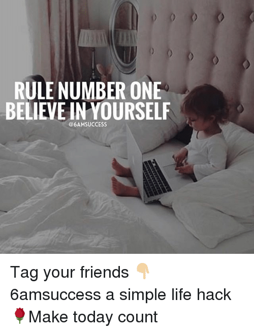 RULE NUMBER ONE BELIEVE IN YOURSELF Tag Your Friends ...