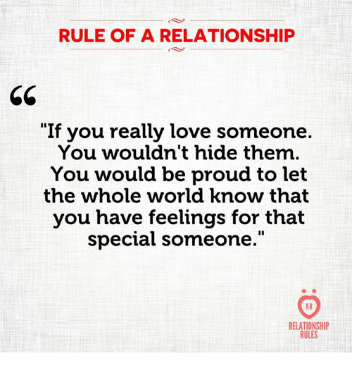 """Love, World, and Proud: RULE OF A RELATIONSHIP  65  """"If you really love someone.  You wouldn't hide them.  You would be proud to let  the whole world know that  you have feelings for that  special someone.""""  RELATIONSHIP  RULES"""