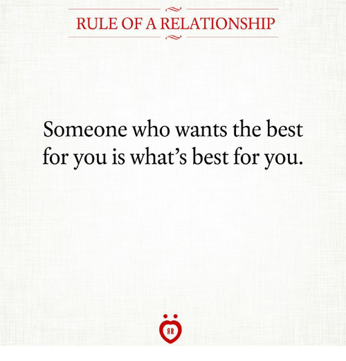 Best, Who, and You: RULE OF A RELATIONSHIP  Someone who wants the best  for you is what's best for you.