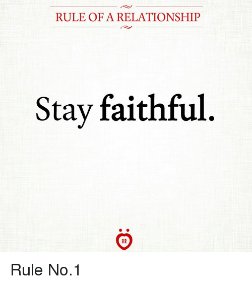 Stay, Relationship, and  No: RULE OF A RELATIONSHIP  Stay faithful Rule No.1