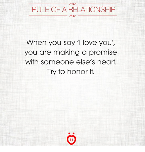 Love, Heart, and Making A: RULE OF A RELATIONSHIP  When you say 1 love you,  you are making a promise  with someone else's heart.  Try to honor it.  AR