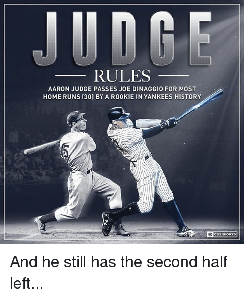 Joe DiMaggio: RULES  AARON JUDGE PASSES JOE DIMAGGIO FOR MOST  HOME RUNS (30) BY A R0OKIE IN YANKEES HISTORY  CBS SPORTS And he still has the second half left...