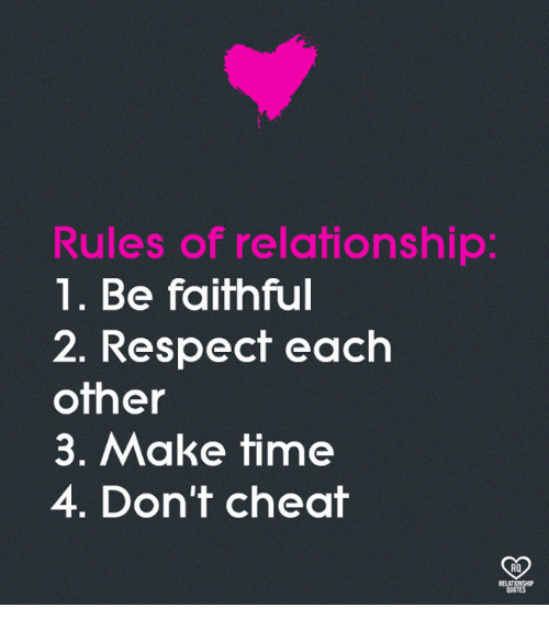 Memes, Respect, and Time: Rules of relationship:  1. Be faithful  2. Respect each  other  3. Make time  4. Don't cheat  RO