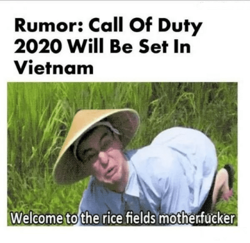 Call of Duty: Rumor: Call Of Duty  2020 Will Be Set In  Vietnam  Welcome to the rice fields motherfucker