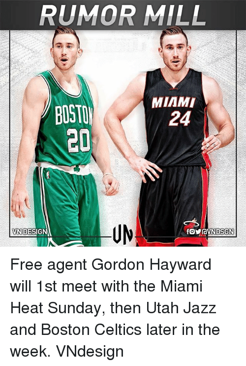 Boston Celtics: RUMOR MILL  BOSTO  20  24  UM  NDESIG Free agent Gordon Hayward will 1st meet with the Miami Heat Sunday, then Utah Jazz and Boston Celtics later in the week. VNdesign