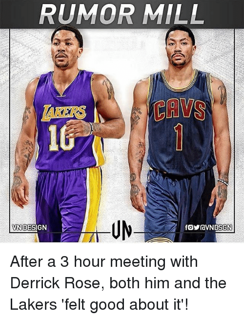 Cavs, Derrick Rose, and Los Angeles Lakers: RUMOR MILL  CAVS  UM  VNIDES  NIDESIGN After a 3 hour meeting with Derrick Rose, both him and the Lakers 'felt good about it'!
