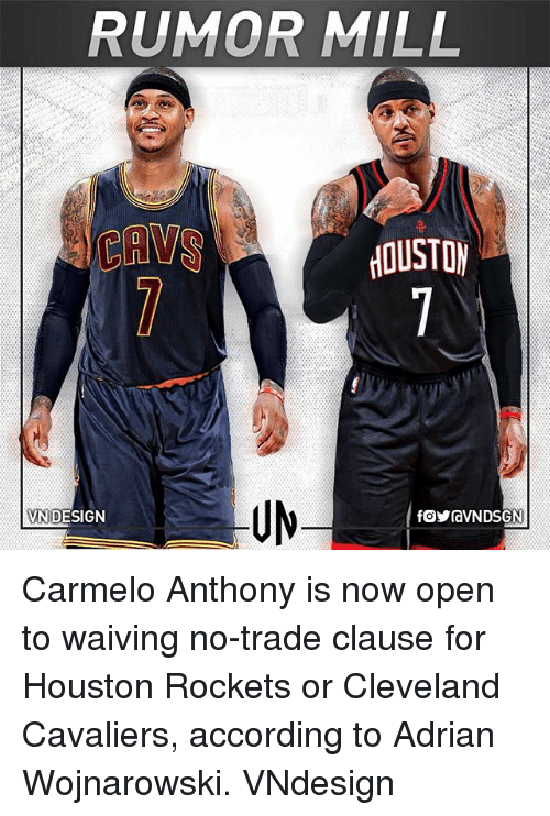 Houston Rockets: RUMOR MILL  UM  VND  N DESIGN Carmelo Anthony is now open to waiving no-trade clause for Houston Rockets or Cleveland Cavaliers, according to Adrian Wojnarowski. VNdesign