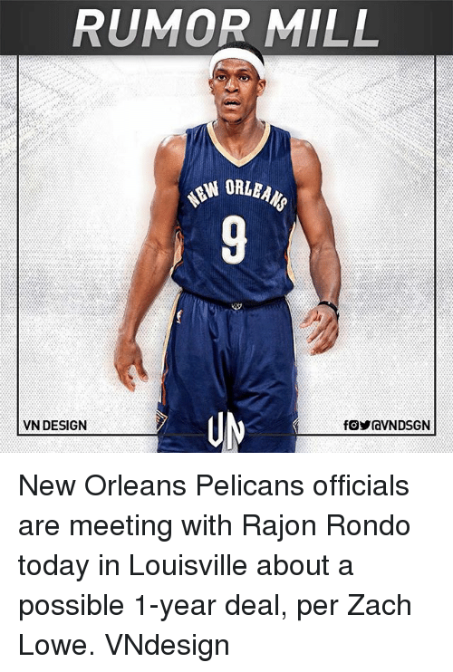 Rajon Rondo: RUMOR MILL  VN DESIGN New Orleans Pelicans officials are meeting with Rajon Rondo today in Louisville about a possible 1-year deal, per Zach Lowe. VNdesign