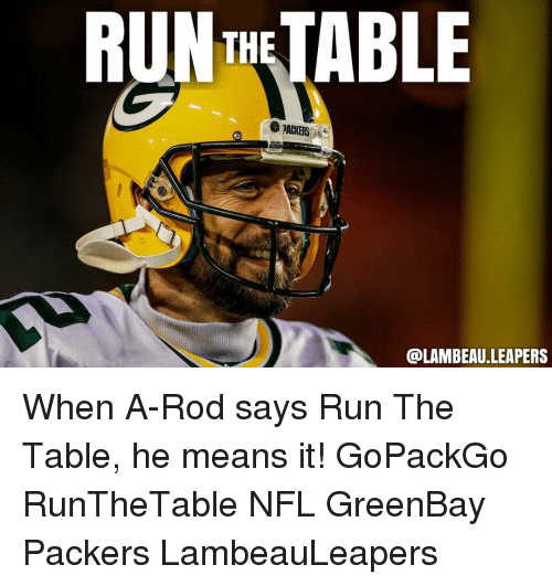 Memes, Packers, and 🤖: RUN ABLE  @LAMBEAU.LEAPERS When A-Rod says Run The Table, he means it! GoPackGo RunTheTable NFL GreenBay Packers LambeauLeapers