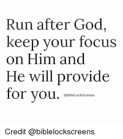 provident: Run after God  keep your focus  on Him and  He will provide  for you.  @Bible Lock Screens Credit @biblelockscreens