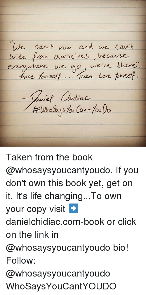 Click, Life, and Love: run and we can't  We can't  hide  from ourselves veco use  Everywhere we  o, we're there  face  himself juen Love  tovrsel  a C Taken from the book @whosaysyoucantyoudo. If you don't own this book yet, get on it. It's life changing...To own your copy visit ➡️ danielchidiac.com-book or click on the link in @whosaysyoucantyoudo bio! Follow: @whosaysyoucantyoudo WhoSaysYouCantYOUDO