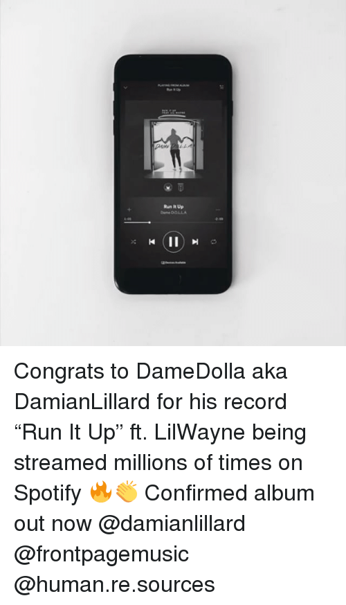 """Memes, Run, and Spotify: Run It Up  DOLLA Congrats to DameDolla aka DamianLillard for his record """"Run It Up"""" ft. LilWayne being streamed millions of times on Spotify 🔥👏 Confirmed album out now @damianlillard @frontpagemusic @human.re.sources"""