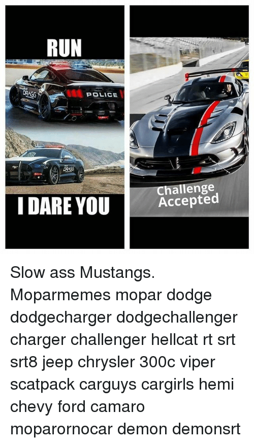 Run Police Challenge I Dare Youaccepted Slow Ass Mustangs Moparmemes Mopar Dodge Dodgecharger