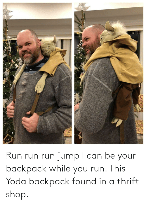 I Can Be: Run run run jump I can be your backpack while you run. This Yoda backpack found in a thrift shop.