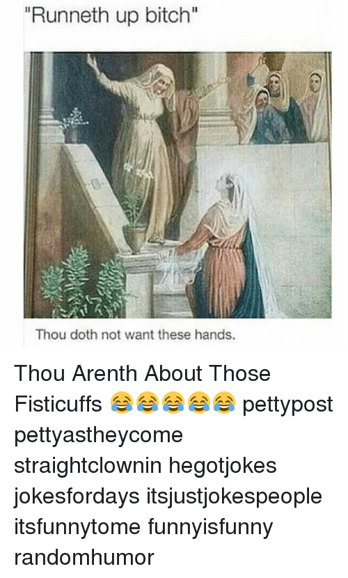 """Dothing: """"Runneth up bitch""""  Thou doth not want these hands. Thou Arenth About Those Fisticuffs 😂😂😂😂😂 pettypost pettyastheycome straightclownin hegotjokes jokesfordays itsjustjokespeople itsfunnytome funnyisfunny randomhumor"""