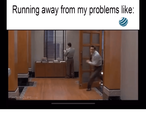running away: Running away from my problems like  MOVIECLIPS.co