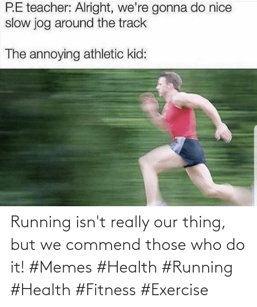 It Memes: Running isn't really our thing, but we commend those who do it! #Memes #Health #Running #Health #Fitness #Exercise