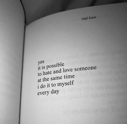 Yes It Is: rupi kaur  yes  it is possible  to hate and love someone  at the same time  i do it to myself  every day
