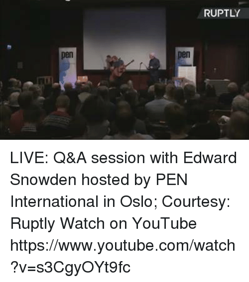 oslo: RUPTLY  pen  pen LIVE: Q&A session with Edward Snowden hosted by PEN International in Oslo; Courtesy: Ruptly  Watch on YouTube https://www.youtube.com/watch?v=s3CgyOYt9fc
