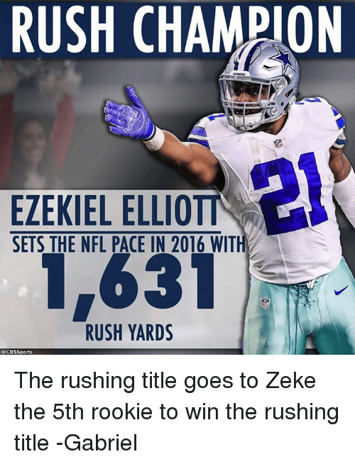 Memes, Nfl, and Cbssports: RUSH CHAMPION  EZEKIEL ELLIO  SETS THE NFL PACE IN 2016 WITH  1,631  RUSH YARDS  @CBSSports The rushing title goes to Zeke the 5th rookie to win the rushing title -Gabriel