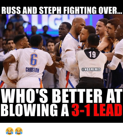 Sports, Lead, and  Russ: RUSS AND STEPH FIGHTING OVER  19  CHRISTON  ONBAMEMES  WHO'S BETTER AT  BLOWING A  3-1  LEAD 😂😂