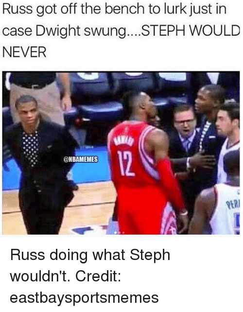 Lurking, Nba, and Never: Russ got off the bench to lurk just in  case Dwight swung. STEPH WOULD  NEVER  12  @NBAMEMES  RER Russ doing what Steph wouldn't. Credit: eastbaysportsmemes