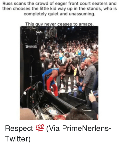Scans: Russ scans the crowd of eager front court seaters and  then chooses the little kid way up in the stands, who is  completely quiet and unassuming.  This auy never ceases to amaze  PALDING  ฟู  al Respect 💯 (Via PrimeNerlens-Twitter)