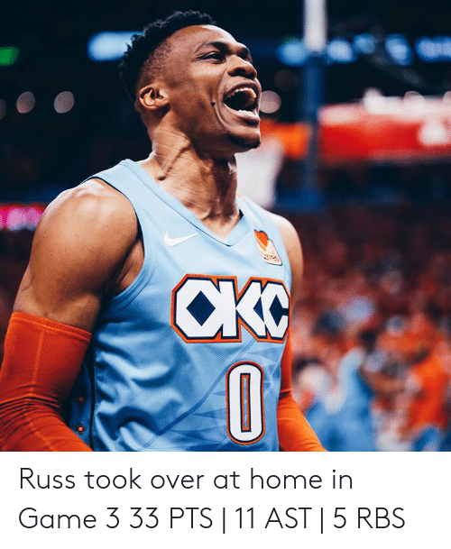 rbs: Russ took over at home in Game 3  33 PTS | 11 AST | 5 RBS