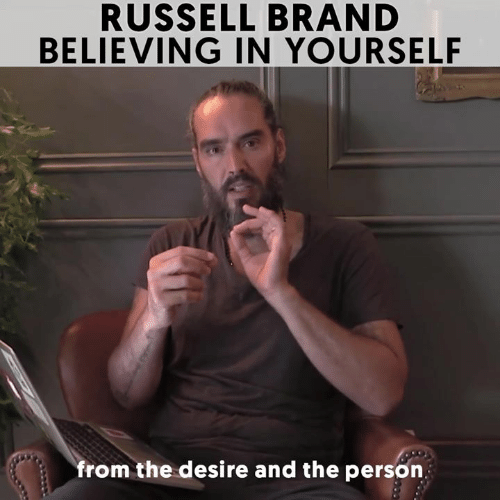 Russell Brand: RUSSELL BRAND  BELIEVING IN YOURSELF  from the desire and the person
