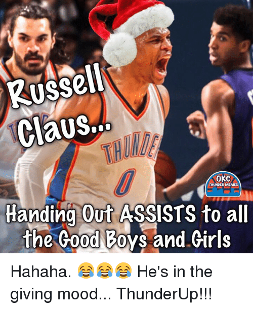 hand outs: Russell  CaUS...  OKC  THUNDER MEMES  Handing Out ASSISTS to all  the Good Boys and Girls Hahaha. 😂😂😂 He's in the giving mood...  ThunderUp!!!