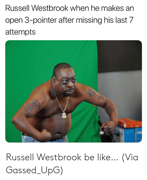 westbrook: Russell Westbrook when he makes an  open 3-pointer after missing his last 7  attempts Russell Westbrook be like…  (Via ‪Gassed_UpG)