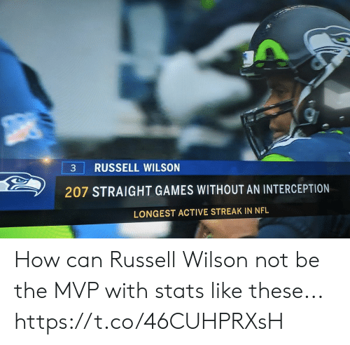 streak: RUSSELL WILSON  207 STRAIGHT GAMES WITHOUT AN INTERCEPTION  LONGEST ACTIVE STREAK IN NFL How can Russell Wilson not be the MVP with stats like these... https://t.co/46CUHPRXsH