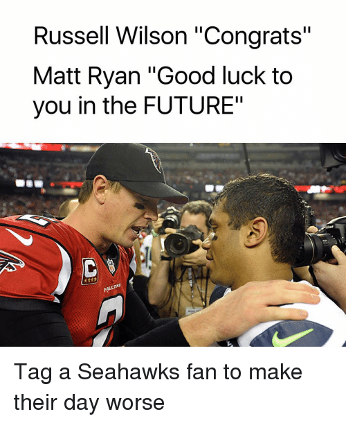 """Seahawks Fan: Russell Wilson """"Congrats""""  Matt Ryan """"Good luck to  you in the FUTURE""""  FALCONS Tag a Seahawks fan to make their day worse"""