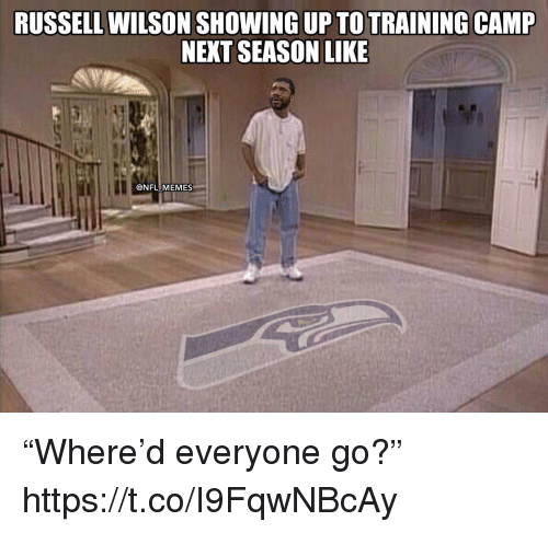 """Russell Wilson: RUSSELL WILSON SHOWING UP TOTRAINING CAMP  NEXT SEASON LIKE  @NFL MEMES """"Where'd everyone go?"""" https://t.co/I9FqwNBcAy"""
